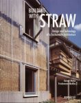 Minke, Gernot; Mahlke, Friedemann Building with Straw - Design and Technology of a Sustainbable Architecture